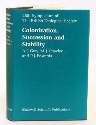 Colonization, succession and stability: the 26th Symposium of the British Ecological Society held...