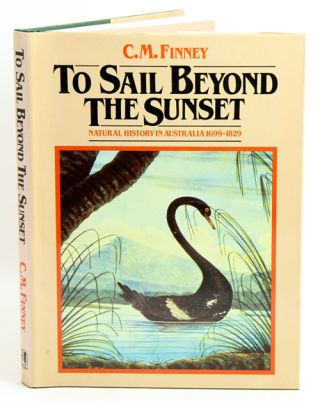 To sail beyond the sunset: natural history in Australia 1699-1829. C. M. Finney