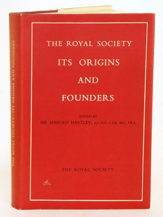 The Royal Society: its origins and founders. Harold Hartley