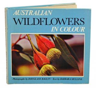 Australian wildflowers in colour. Barbara Mullins, Douglass Baglin