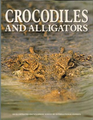 Crocodiles and alligators. An illustrated encyclopedic survey by international experts. Charles...
