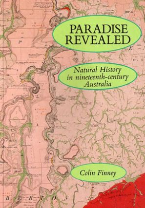 Paradise revealed: natural history in nineteenth-century Australia. Colin Finney