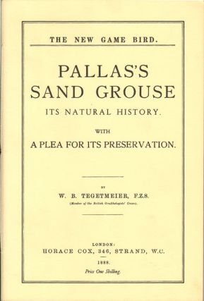 Pallas's sand grouse (syrrhaptes paradoxus), it's history , habits, food and migrations; with hints as to its utility and a plea for it's preservation. W. B. Tegetmeier.