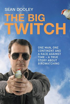 The big twitch: one man, one continent, a race against time- a true story about birdwatching....