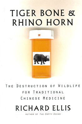 Tiger bone and rhino horn: the destruction of wildlife for traditional Chinese medicine. Richard Ellis.