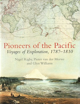 Pioneers of the Pacific: voyages of exploration 1787-1810. Nigel Rigby, Van der Merwe