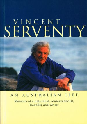 Vincent Serventy, an Australian life: memoirs of a naturalist, conservationist, traveller and writer