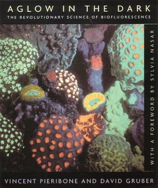 Aglow in the dark: the revolutionary science of biofluorescence. Vincent Pieribone, David Gruber