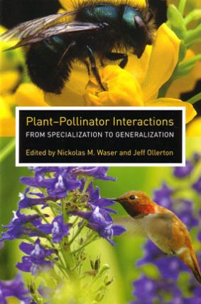 Plant-pollinator interactions: from specialization to generalization. Nickolas M. Waser, Jeff...