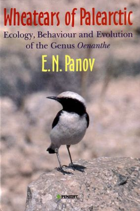 Wheatears of Palearctic: ecology, behaviour and evolution of the Genus Oenanthe. E. N. Panov.