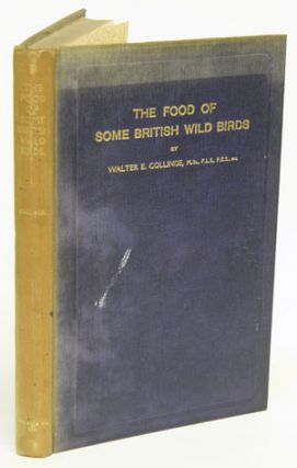 The food of some British wild birds: a study in economic ornithology. Walter E. Collinge.