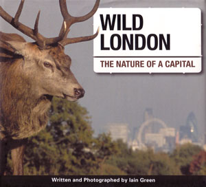 Wild London: the nature of a capital. Iain Green.
