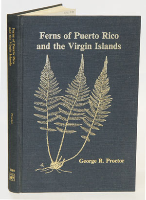 Ferns of Puerto Rico and the Virgin Islands. George R. Proctor.