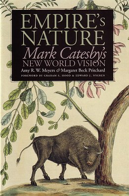 Empire's nature: Mark Catesby's new world vision. Amy R. W. Meyers, Margaret Beck Pritchard