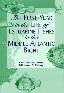 The first year in the life of Estuarine Fishes in the Middle Atlantic Bight. Kenneth W. Able, Michael P. Fahay.