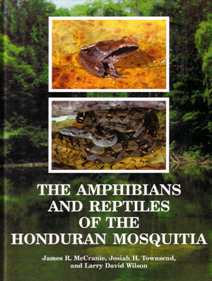 The amphibians and reptiles of the Honduran Mosquitia. James R. McCranie