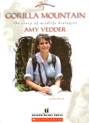Gorilla Mountain: the story of wildlife biologist Amy Vedder. Rene Ebersole.
