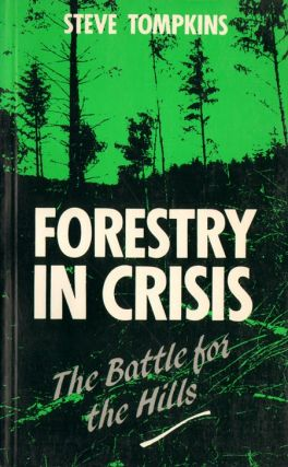 Forestry in crisis: the battle for the hills. Steve Tompkins