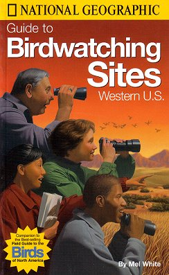 National Geographic guide to birdwatching sites: Western U.S. Mel White.