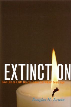 Extinction: how life on Earth nearly ended 250 million years ago. Douglas H. Erwin