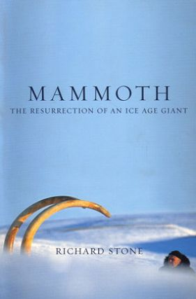 Mammoth: the resurrection of an ice age giant. Richard Stone