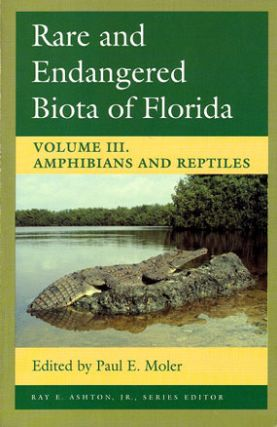 Rare and endangered biota of Florida, volume three: Amphibians and Reptiles. Paul Moler.