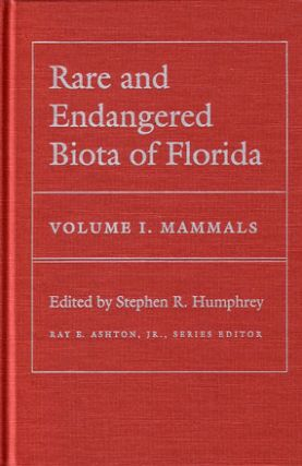 Rare and Endangered Biota of Florida: Volume one. Mammals. Stephen R. Humphrey.