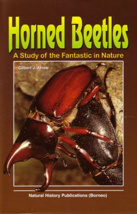 Horned beetles: a study of the fantastic in nature. Gilbert J. Arrow.