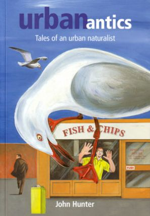 Urban antics: tales of an urban naturalist. John Hunter