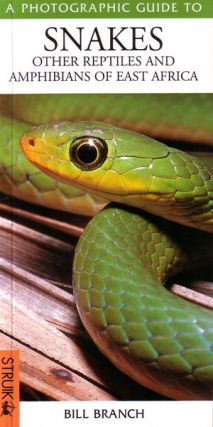 Photographic guide to snakes, other reptiles and amphibians of East Africa. Bill Branch.