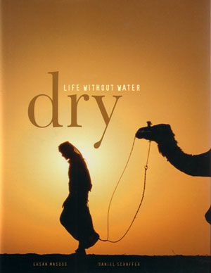 Dry: life without water. Ehsan Masood, Daniel Schaffer