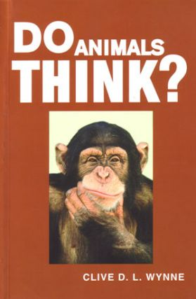 Do animals think? Clive D. L. Wynne