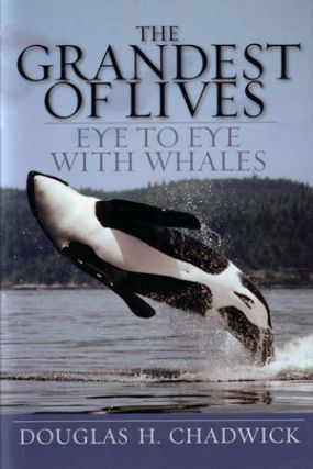 The grandest of lives: eye to eye with whales. Douglas H. Chadwick.