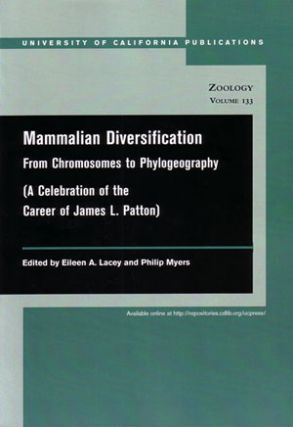 Mammalian diversification: from chromosomes to phylogeograph (a celebration of the career of James L. Patton). Eileen A. Lacey, Philip Myers.