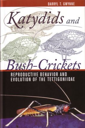 Katydids and Bush-Crickets: reproductive behavior and evolution of the Tettigoniidae. Darryl T. Gwynne.