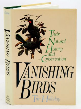 Vanishing birds: their natural history and conservation. Tim Halliday.