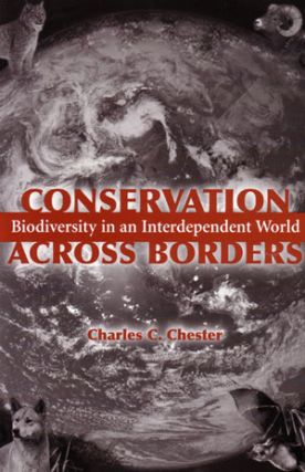 Conservation across borders: biodiversity in an interdependent world. Charles C. Chester