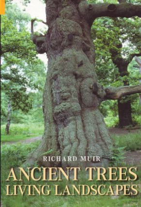 Ancient trees, living landscapes. Richard Muir.