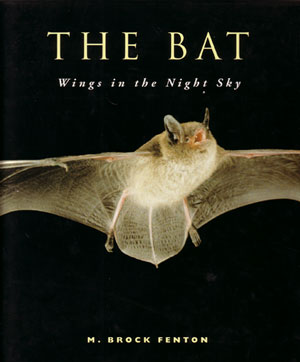 The Bat: wings in the night sky. M. Brock Fenton
