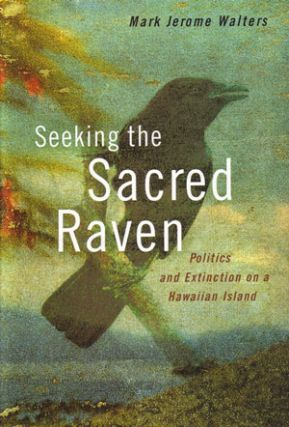 Seeking the sacred raven: politics and extinction on a Hawaiian island. Mark Jerome Walters