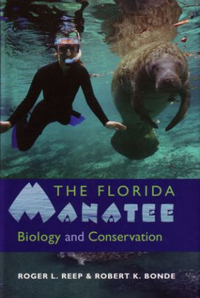 The Florida Manatee: biology and conservation. Roger L. Reep, Robert K. Bonde