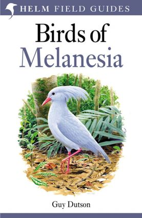 Birds of Melanesia: Bismarcks, Solomons, Vanuatu and New Caledonia. Guy Dutson