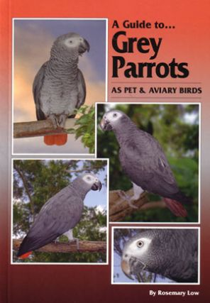A guide to Grey parrots as pet and aviary birds. Rosemary Low.