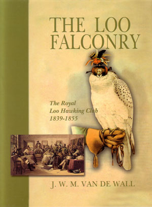 The Loo falconry: The Royal Loo Hawking Club, 1839-1855. J. W. M. Van de Wall