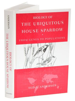 Biology of the ubiquitous House sparrow: from genes to populations. Theodore R. Anderson.
