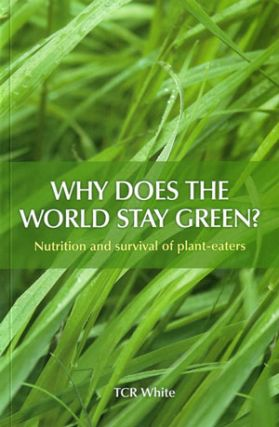 Why does the world stay green?: nutrition and the survival of plant-eaters. T. C. R. White
