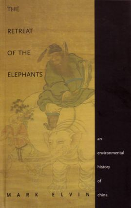 The retreat of the elephants: an environmental history of China. Mark Elvin