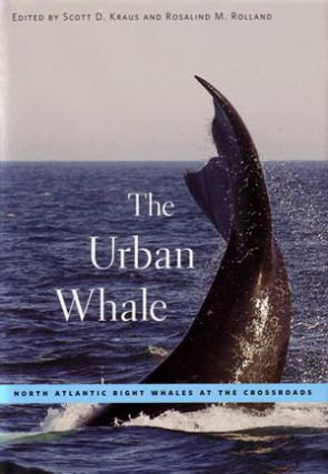 The urban whale: North Atlantic Right whales at the crossroads. Scott D. Kraus, Rosalind M. Rolland