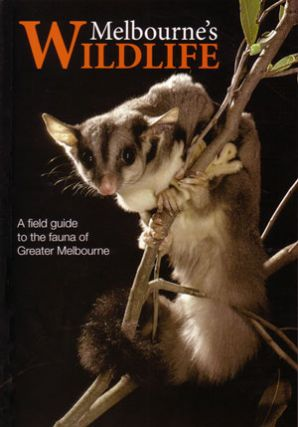 Melbourne's wildlife: a field guide to the fauna of Greater Melbourne