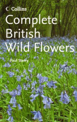 Complete British wild flowers. Paul Sterry.
